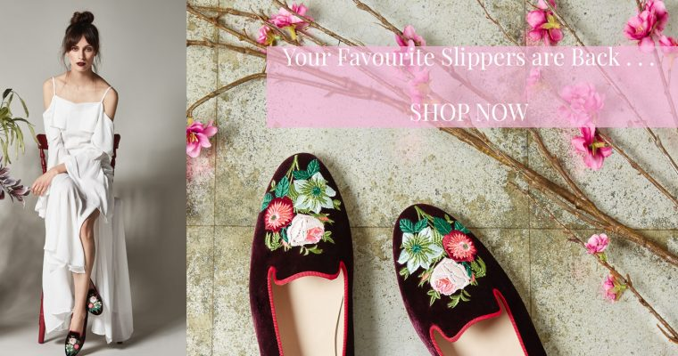 Have a Spring in Your Step as we Head Towards Summer – Slippers, Slippers, Slippers!